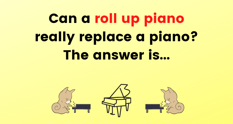Can a roll up piano replace a piano? A simple comparison of the 3 dimensions gives you some insight.